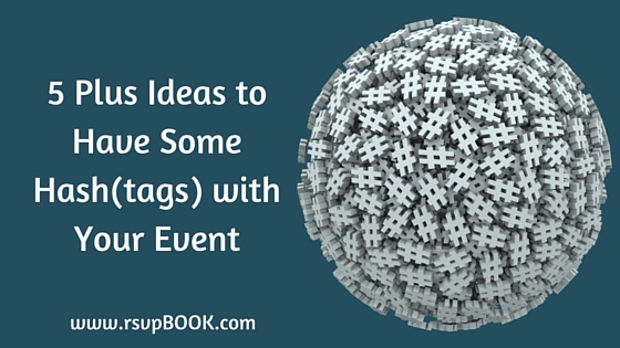 5 Plus Ideas to Have Some Hash(tags) with Your Event